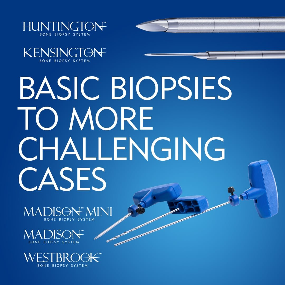 Basic Bone Biopsies to More Challenging Cases - Merit Medical - Madison System, Huntington System, Madison Mini, Westbrook System, Kensington System