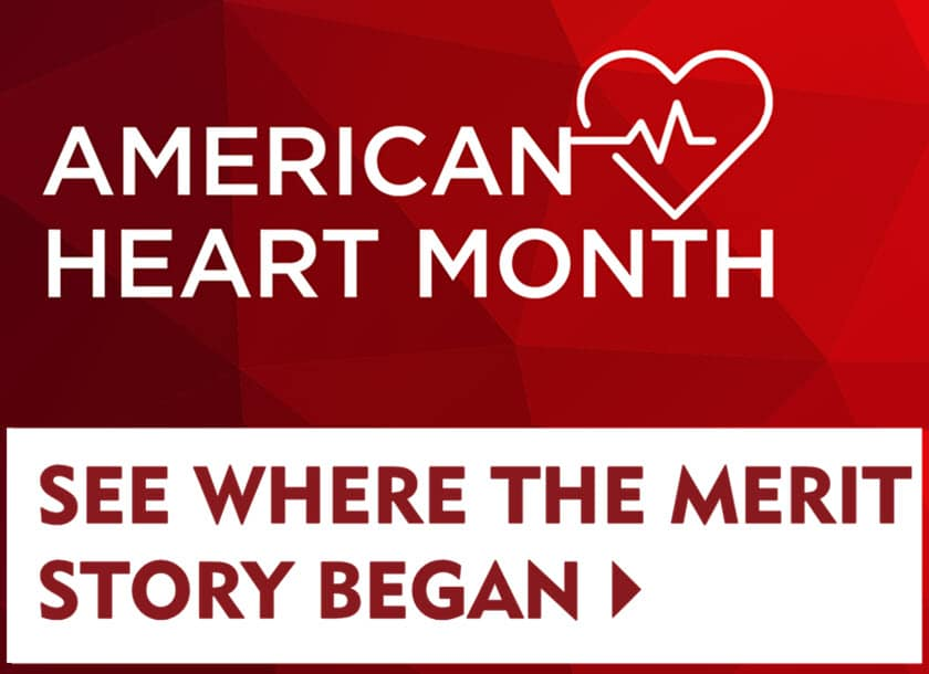 Discover where the Merit story began - American Heart Month - Merit Medical