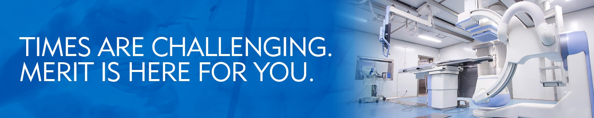 Merit Is Committed to Interventional Radiology - We're Here For You